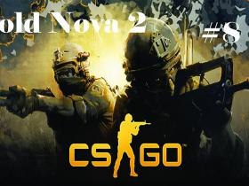 CS:GO: Episode #8 Gold NOVA 2